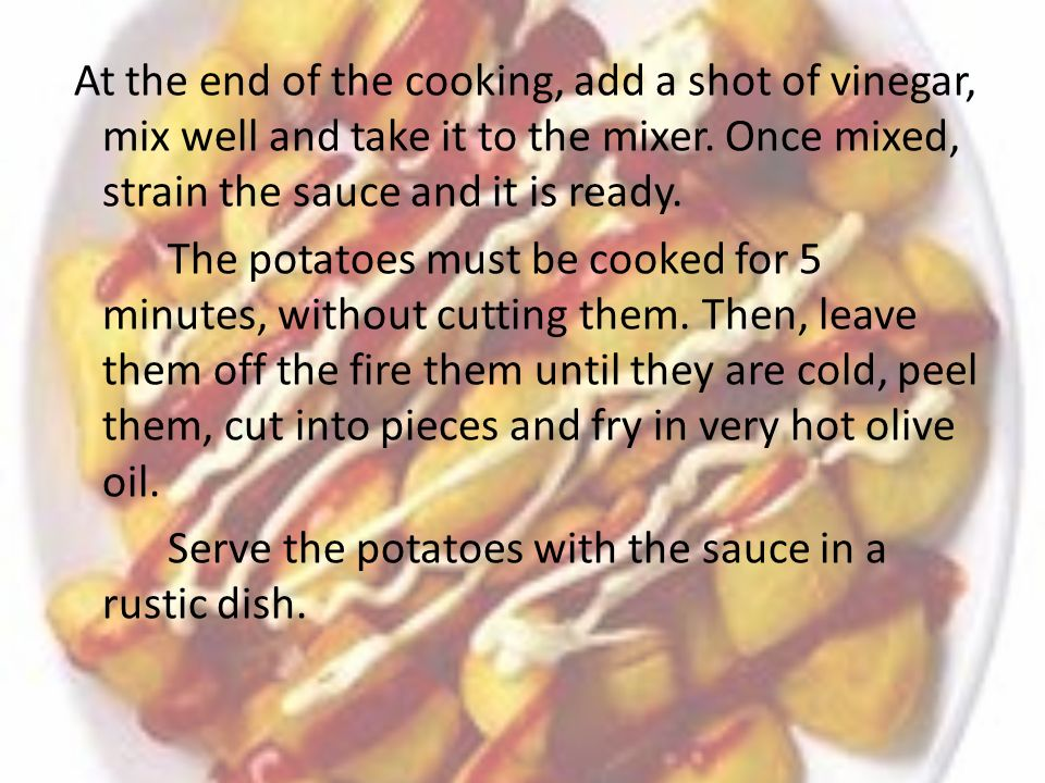 At the end of the cooking, add a shot of vinegar, mix well and take it to the mixer. Once mixed, strain the sauce and it is ready.