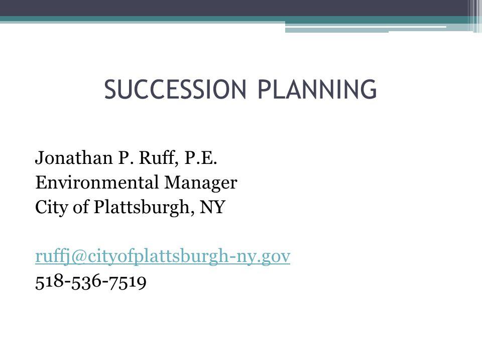 SUCCESSION PLANNING Jonathan P. Ruff, P.E. Environmental Manager