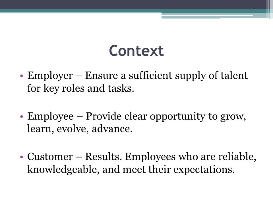 Context Employer – Ensure a sufficient supply of talent for key roles and tasks.