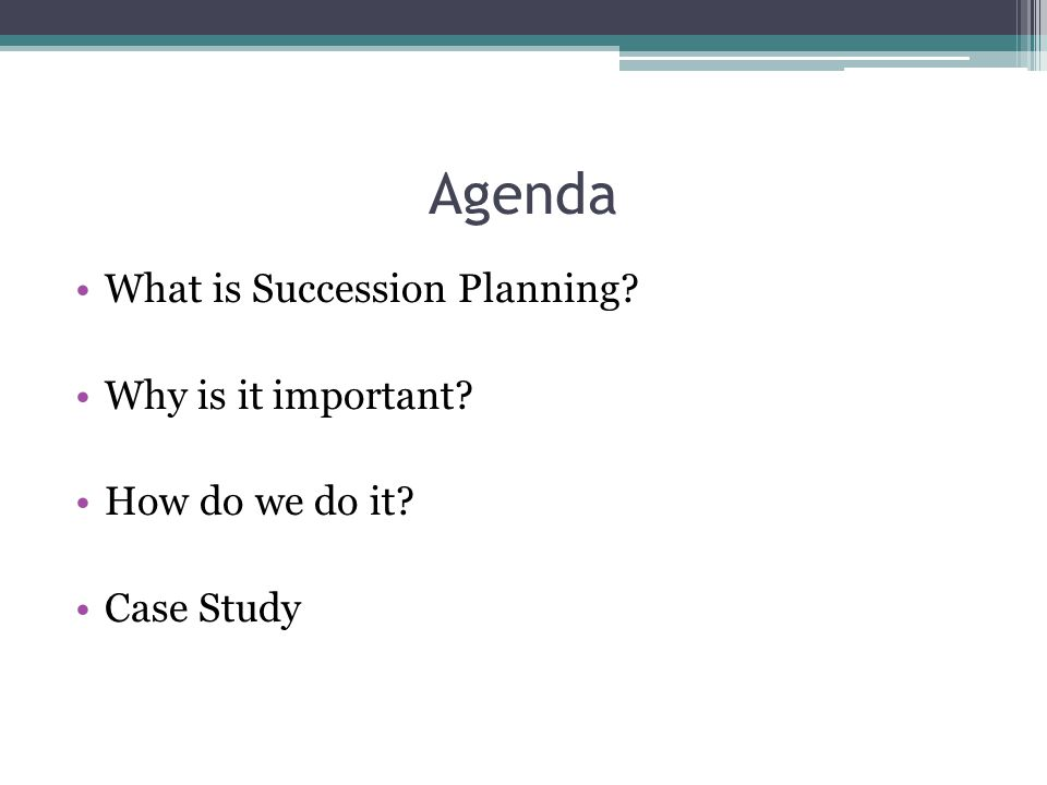 Agenda What is Succession Planning Why is it important