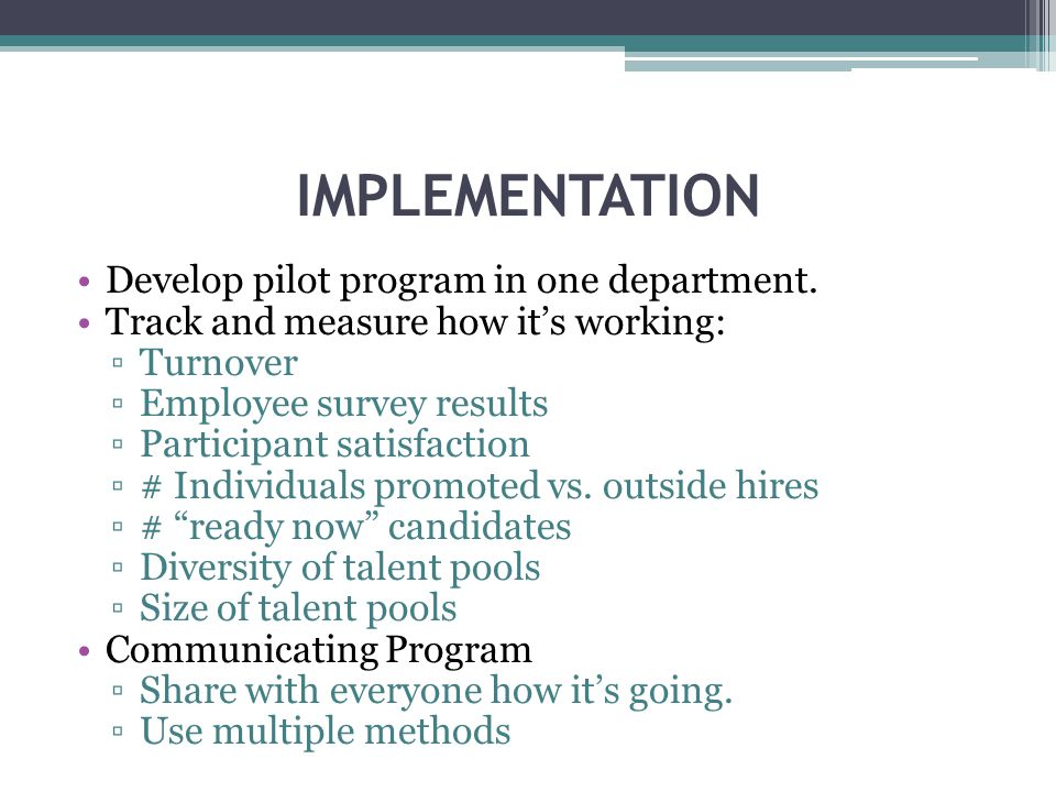IMPLEMENTATION Develop pilot program in one department.