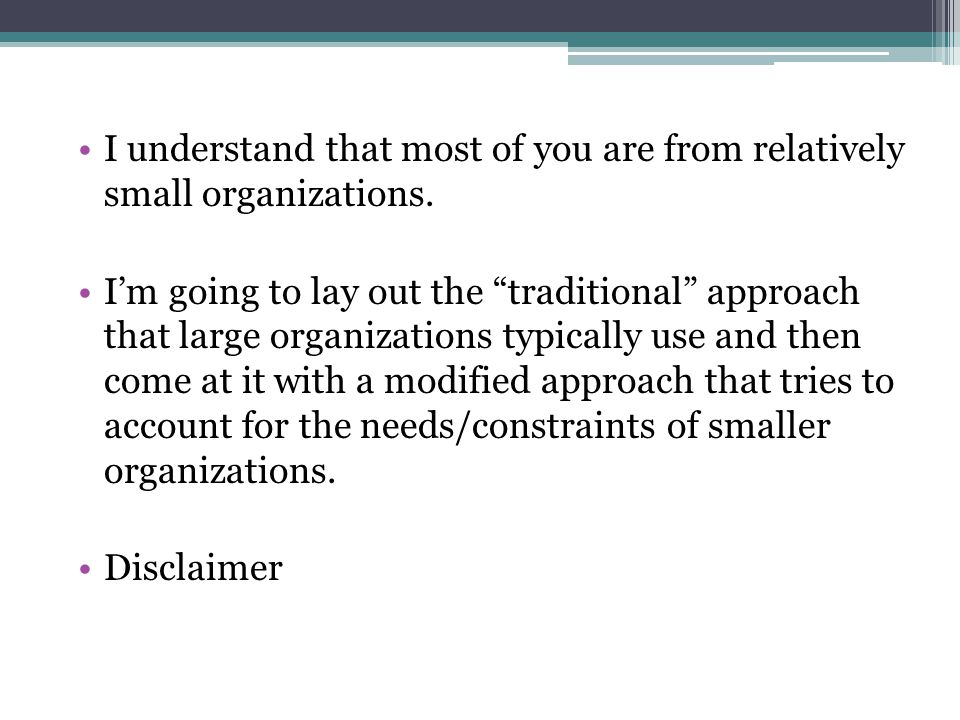 I understand that most of you are from relatively small organizations.