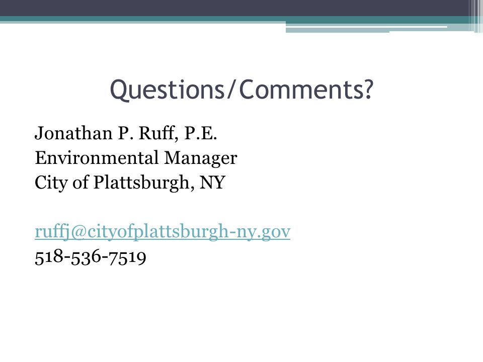Questions/Comments Jonathan P. Ruff, P.E. Environmental Manager