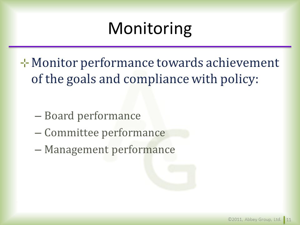 Monitoring Monitor performance towards achievement of the goals and compliance with policy: Board performance.