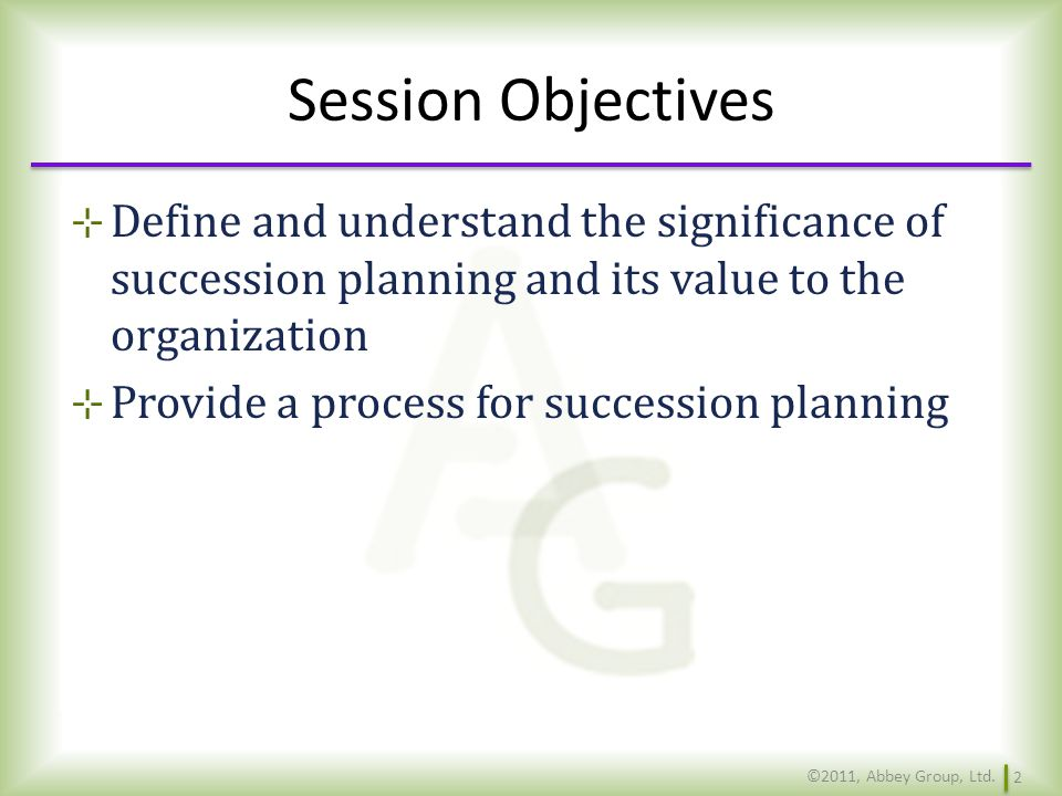 Session Objectives Define and understand the significance of succession planning and its value to the organization.