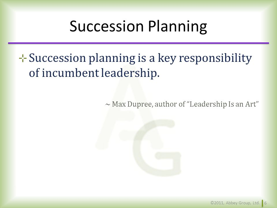 Succession Planning Succession planning is a key responsibility of incumbent leadership. Max Dupree, author of Leadership Is an Art