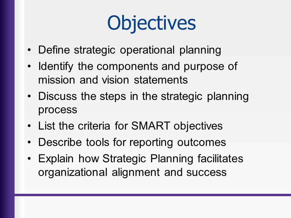 Objectives Define strategic operational planning