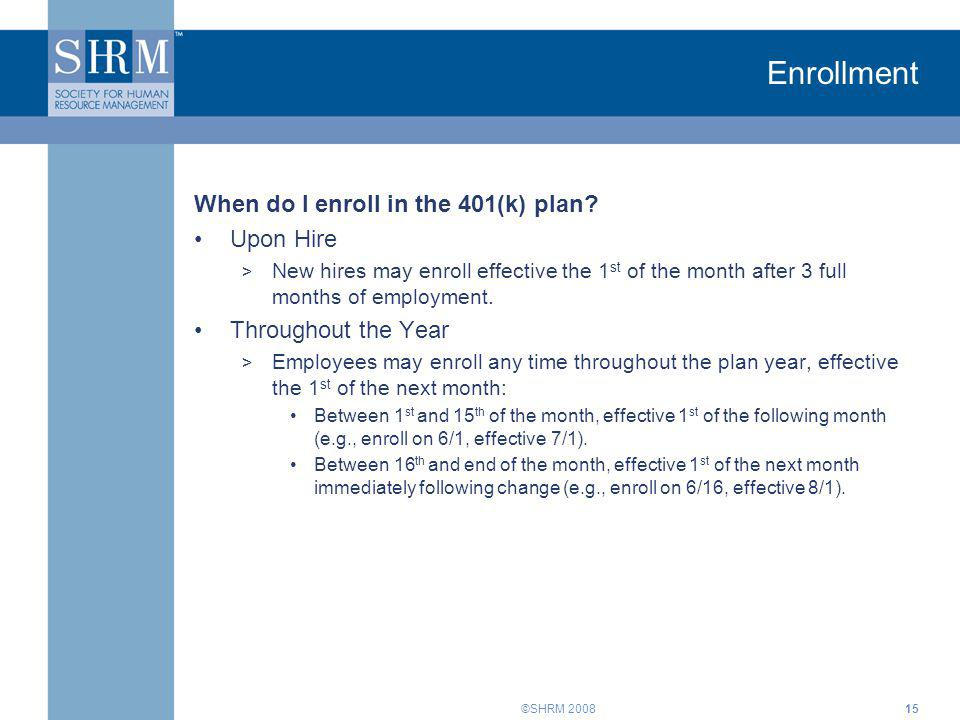 Enrollment When do I enroll in the 401(k) plan Upon Hire