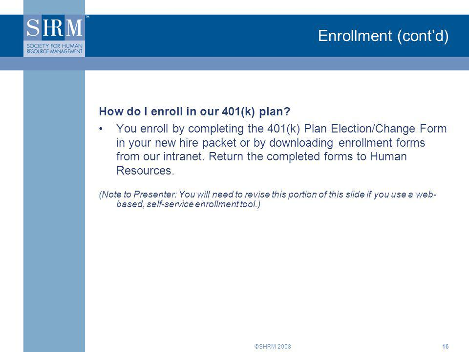 Enrollment (cont'd) How do I enroll in our 401(k) plan