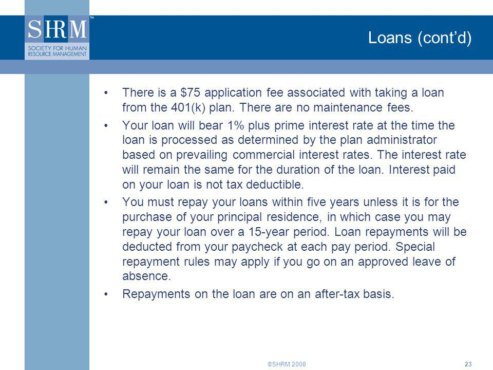Loans (cont'd) There is a $75 application fee associated with taking a loan from the 401(k) plan. There are no maintenance fees.