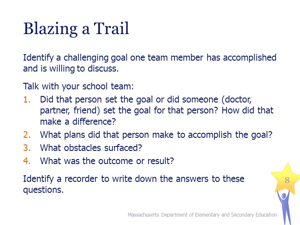 Blazing a Trail Identify a challenging goal one team member has accomplished and is willing to discuss.