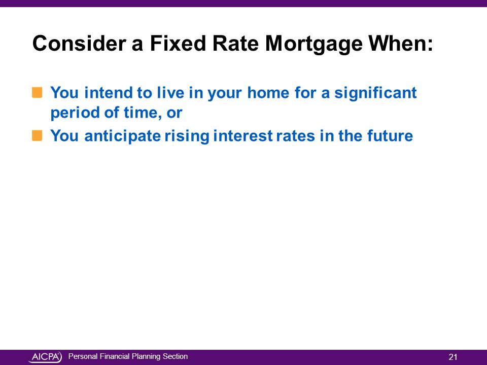 Consider a Fixed Rate Mortgage When: