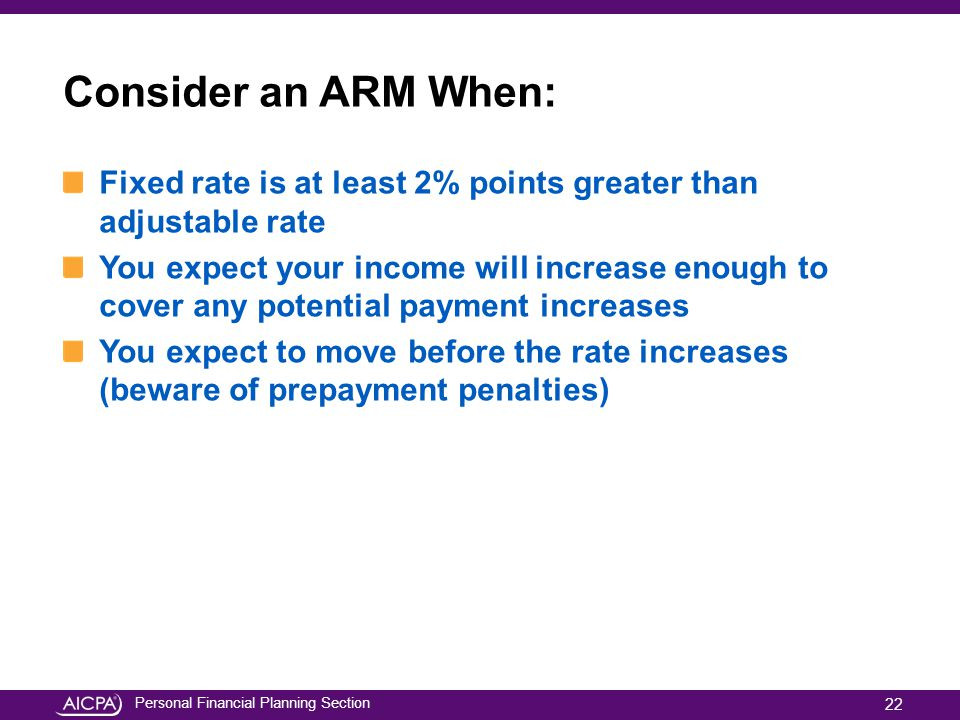 Consider an ARM When: Fixed rate is at least 2% points greater than adjustable rate.