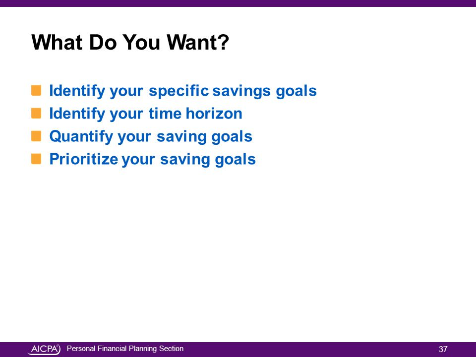 What Do You Want Identify your specific savings goals