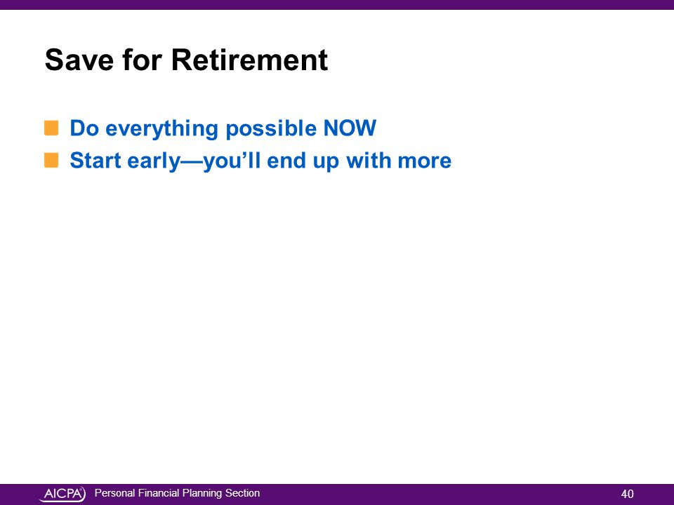 Save for Retirement Do everything possible NOW