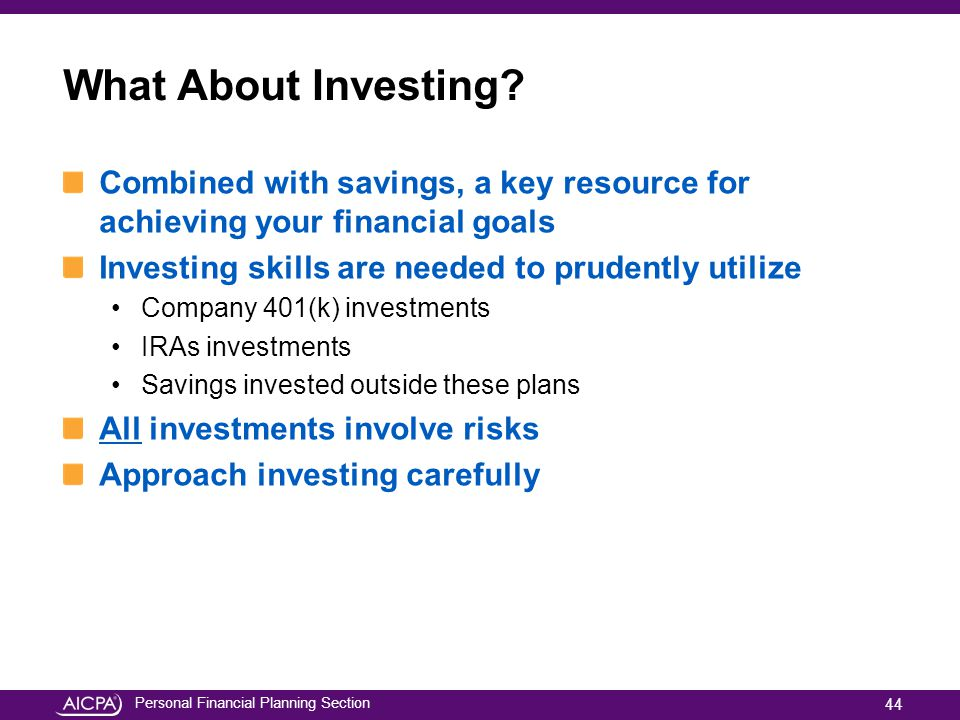 What About Investing Combined with savings, a key resource for achieving your financial goals. Investing skills are needed to prudently utilize.