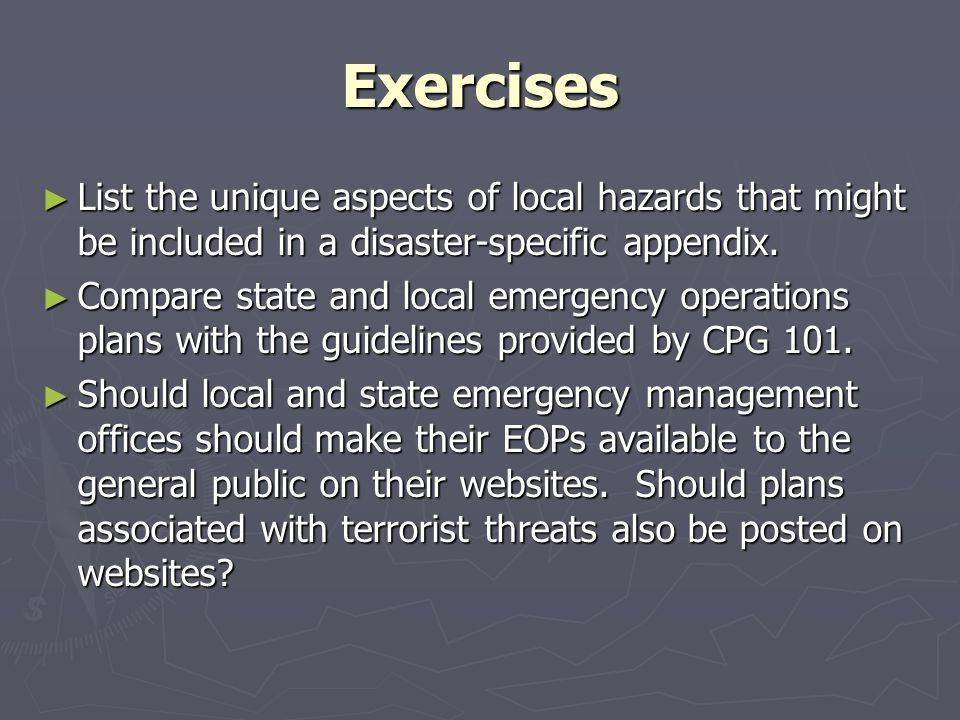 Exercises List the unique aspects of local hazards that might be included in a disaster-specific appendix.