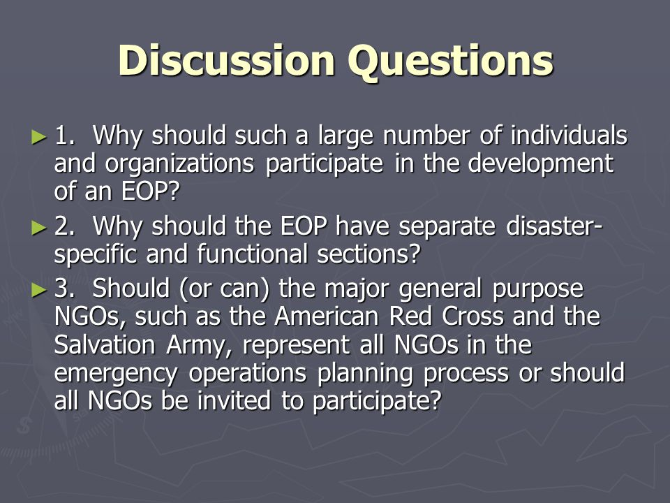 Discussion Questions 1. Why should such a large number of individuals and organizations participate in the development of an EOP