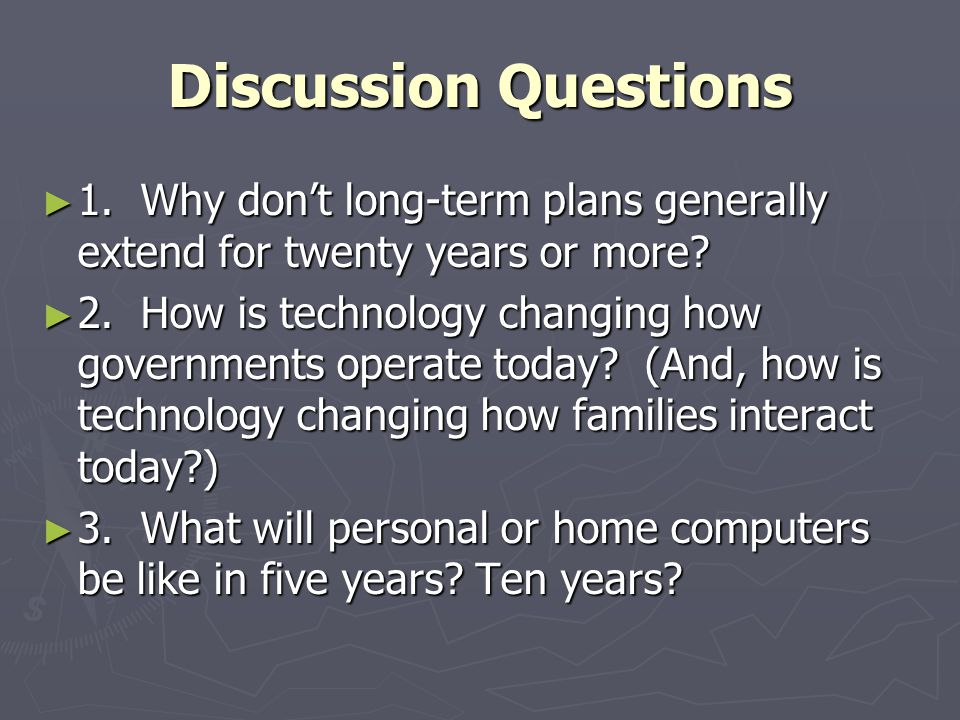 Discussion Questions 1. Why don't long-term plans generally extend for twenty years or more