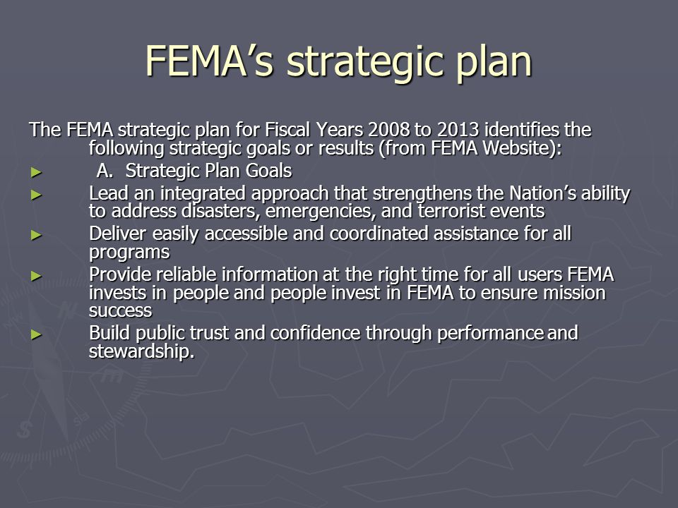 FEMA's strategic plan The FEMA strategic plan for Fiscal Years 2008 to 2013 identifies the following strategic goals or results (from FEMA Website):