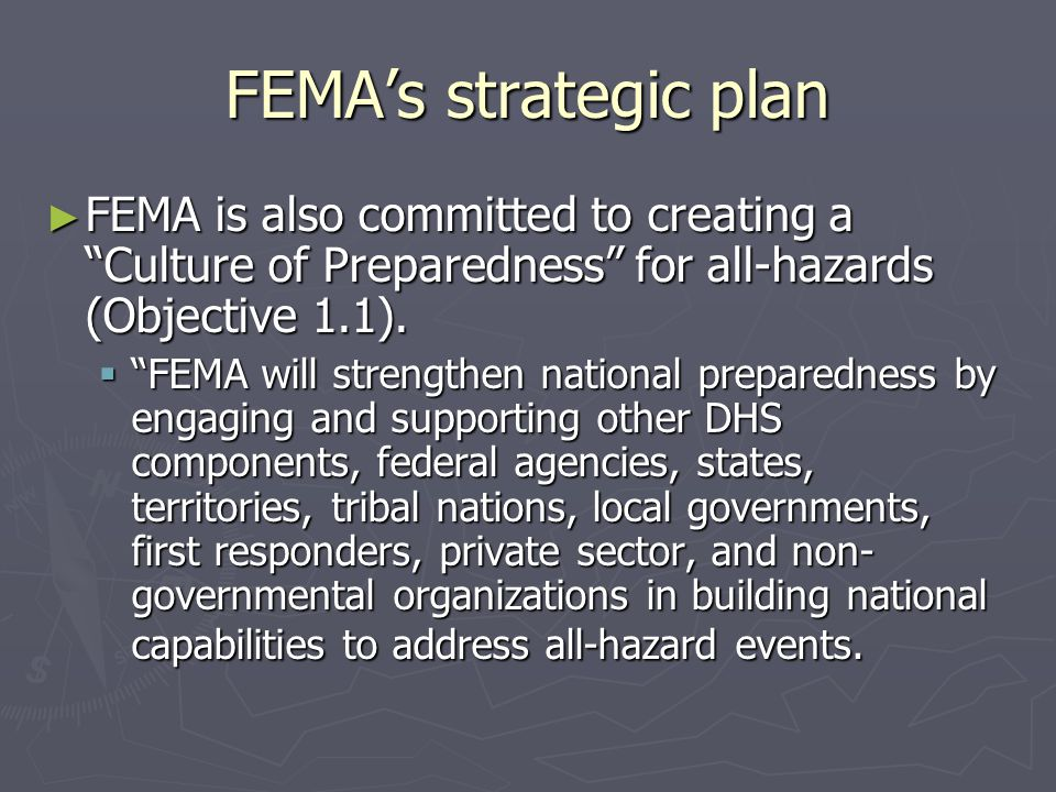FEMA's strategic plan FEMA is also committed to creating a Culture of Preparedness for all-hazards (Objective 1.1).
