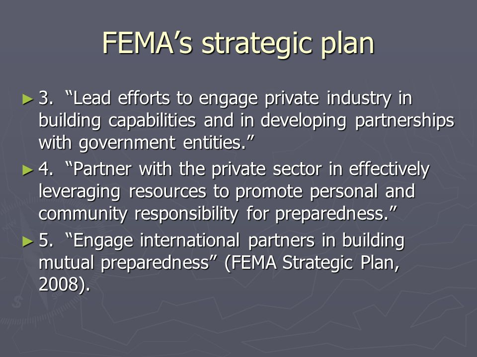FEMA's strategic plan 3. Lead efforts to engage private industry in building capabilities and in developing partnerships with government entities.