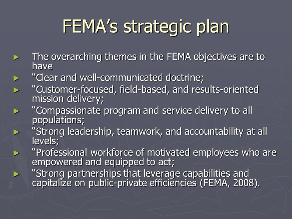 FEMA's strategic plan The overarching themes in the FEMA objectives are to have. Clear and well-communicated doctrine;