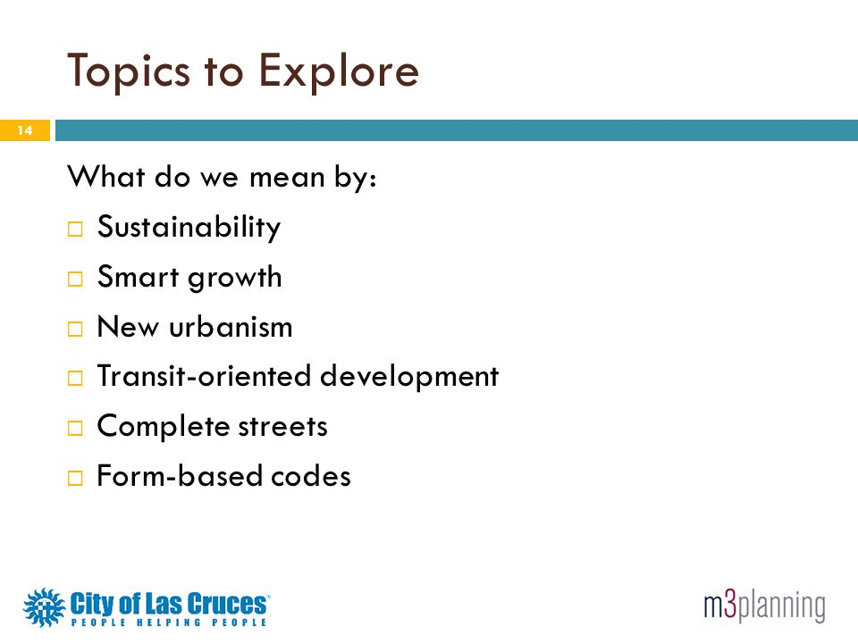 Topics to Explore What do we mean by: Sustainability Smart growth