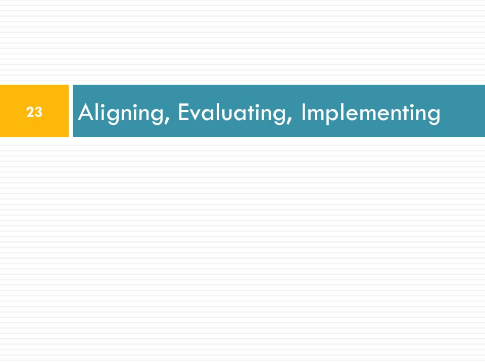 Aligning, Evaluating, Implementing