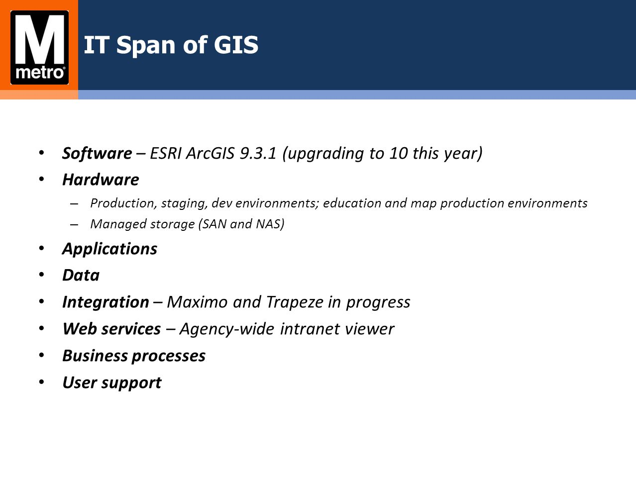 IT Span of GIS Software – ESRI ArcGIS 9.3.1 (upgrading to 10 this year) Hardware.