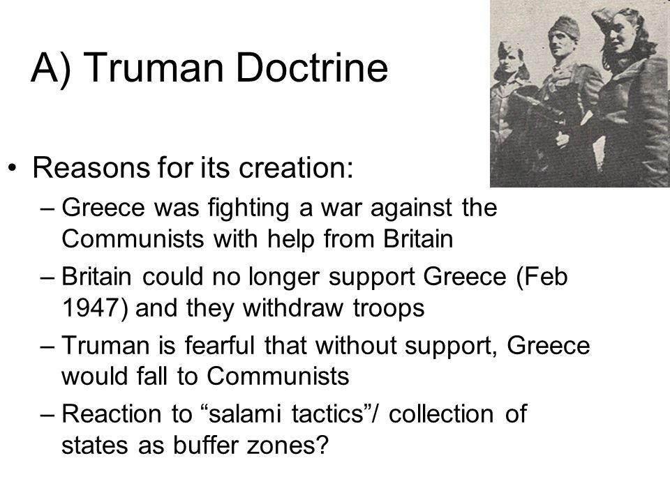 A) Truman Doctrine Reasons for its creation: