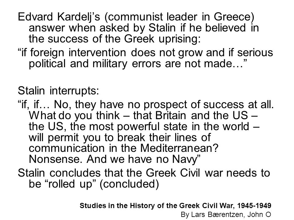 Edvard Kardelj's (communist leader in Greece) answer when asked by Stalin if he believed in the success of the Greek uprising: