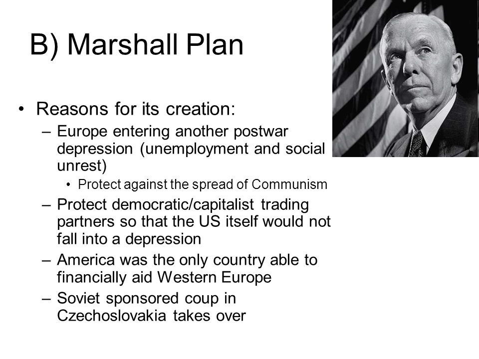 B) Marshall Plan Reasons for its creation: