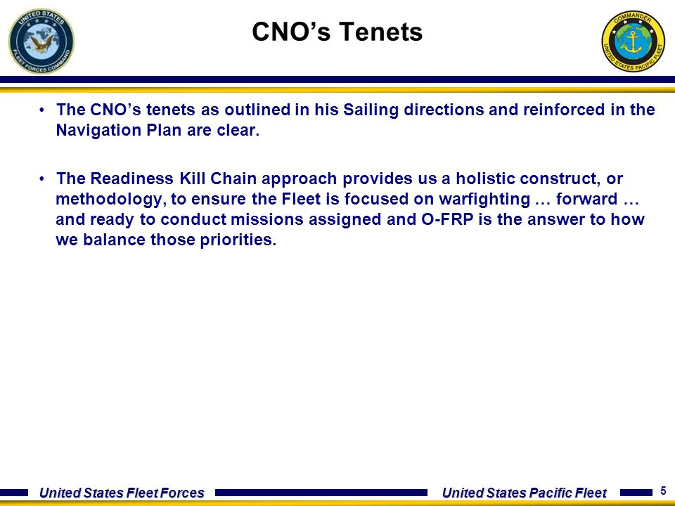 CNO's Tenets The CNO's tenets as outlined in his Sailing directions and reinforced in the Navigation Plan are clear.