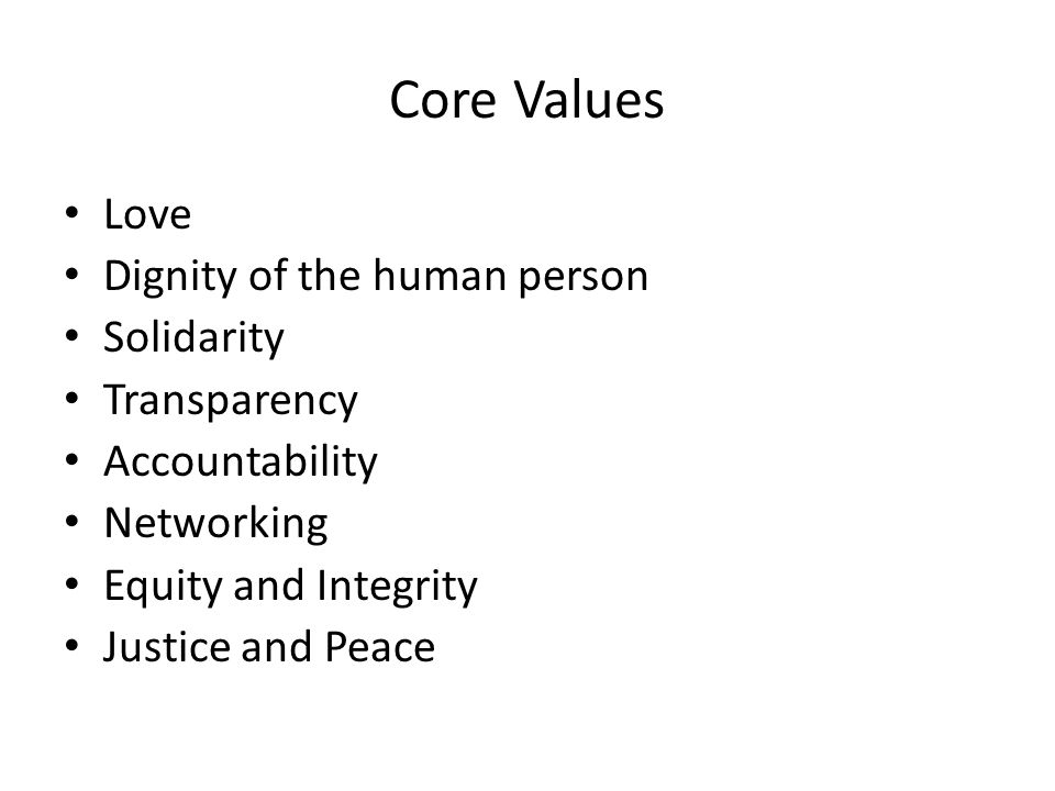 Core Values Love Dignity of the human person Solidarity Transparency
