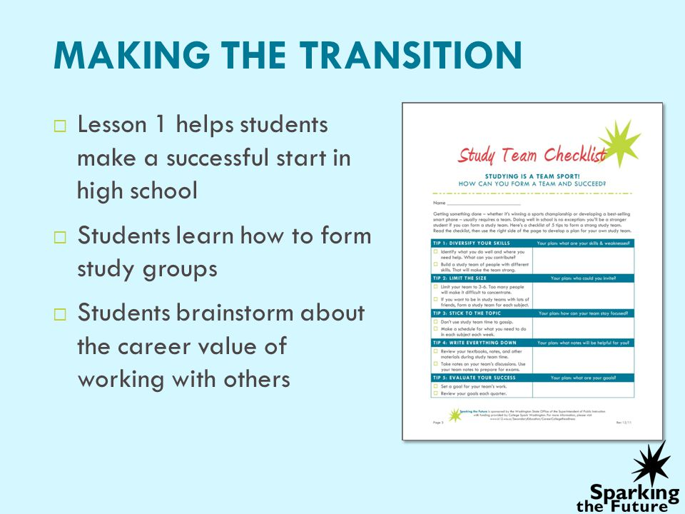 MAKING THE TRANSITION Lesson 1 helps students make a successful start in high school. Students learn how to form study groups.