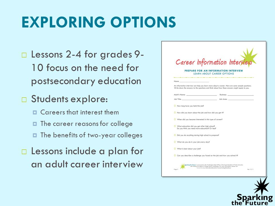 EXPLORING OPTIONS Lessons 2-4 for grades 9- 10 focus on the need for postsecondary education. Students explore: