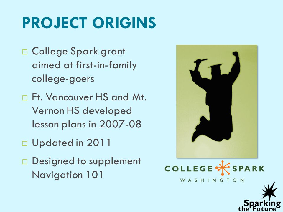 PROJECT ORIGINS College Spark grant aimed at first-in-family college-goers.