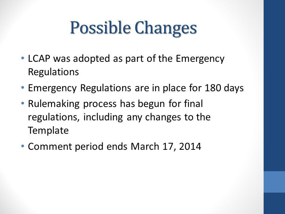 Possible Changes LCAP was adopted as part of the Emergency Regulations