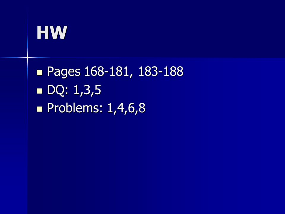 HW Pages 168-181, 183-188 DQ: 1,3,5 Problems: 1,4,6,8