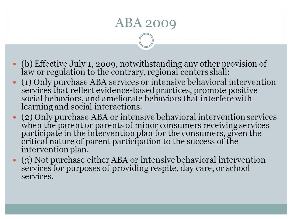 ABA 2009 (b) Effective July 1, 2009, notwithstanding any other provision of law or regulation to the contrary, regional centers shall: