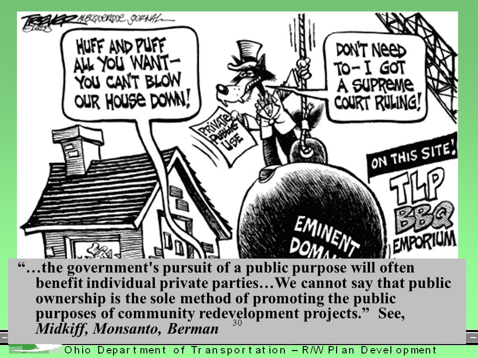 …the government s pursuit of a public purpose will often benefit individual private parties…We cannot say that public ownership is the sole method of promoting the public purposes of community redevelopment projects. See, Midkiff, Monsanto, Berman