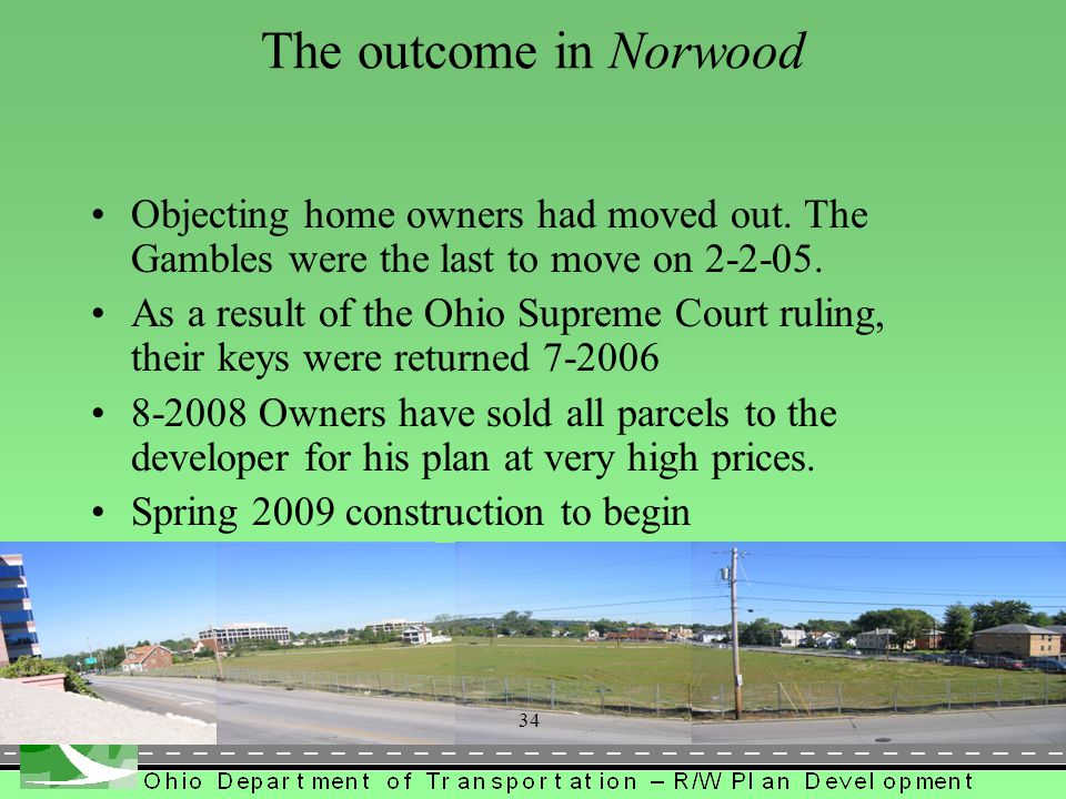 The outcome in Norwood Objecting home owners had moved out. The Gambles were the last to move on 2-2-05.