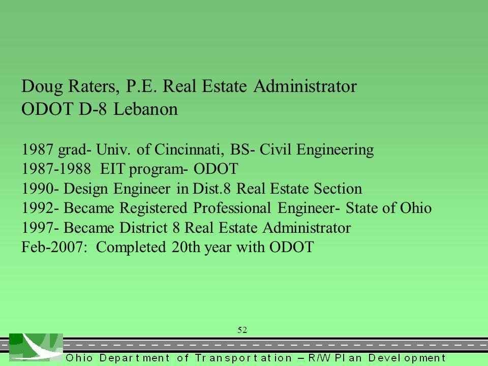 Doug Raters, P.E. Real Estate Administrator ODOT D-8 Lebanon 1987 grad- Univ.