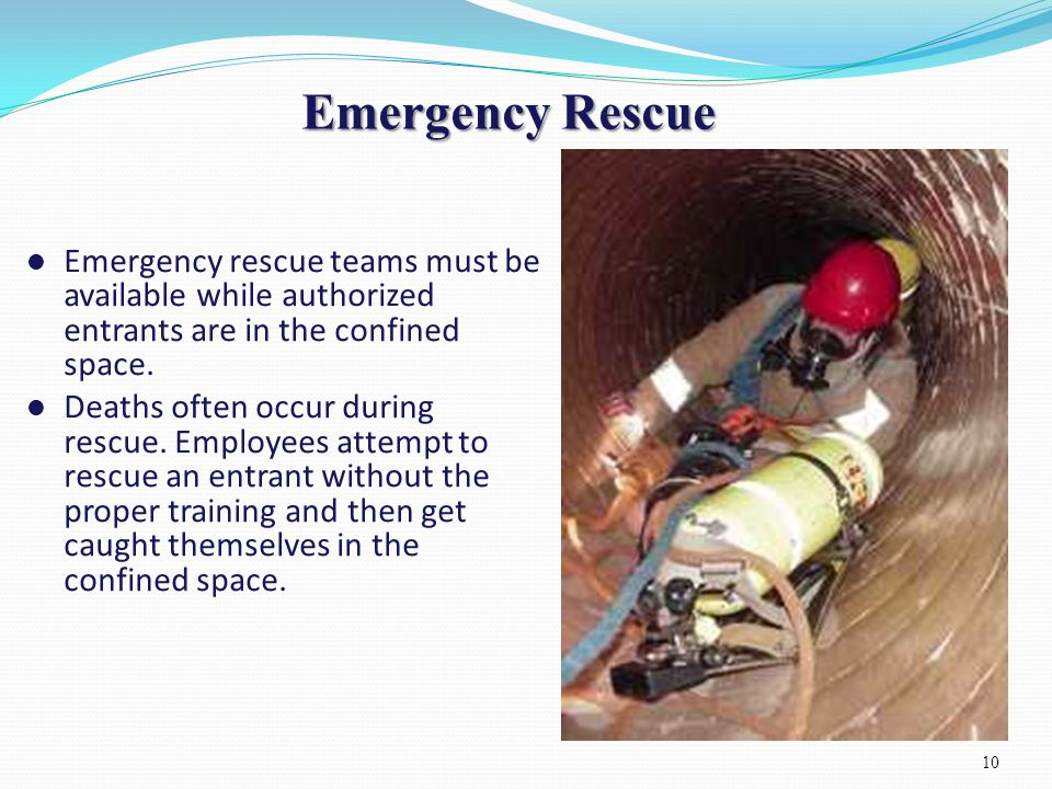 Emergency Rescue Emergency rescue teams must be available while authorized entrants are in the confined space.