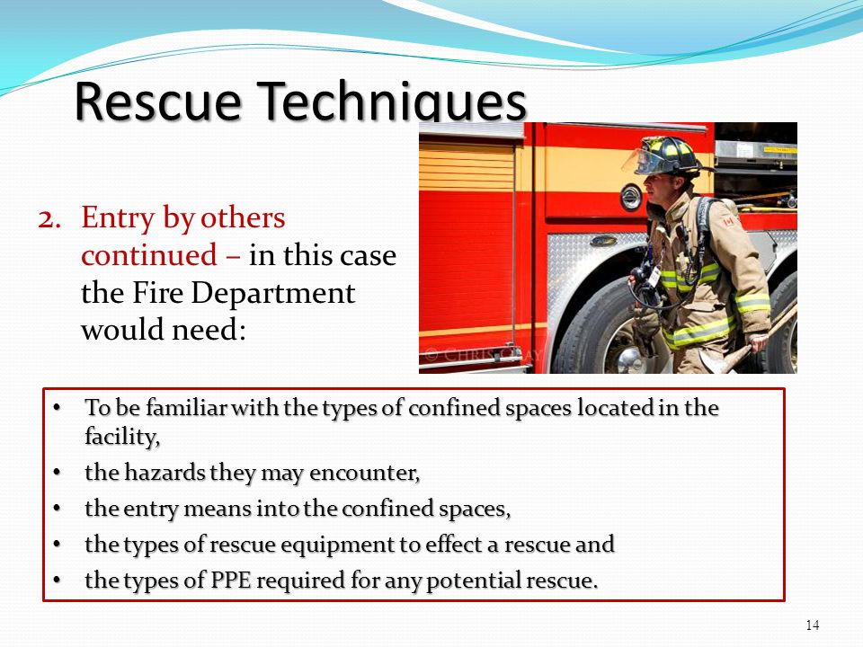 Rescue Techniques Entry by others continued – in this case the Fire Department would need: