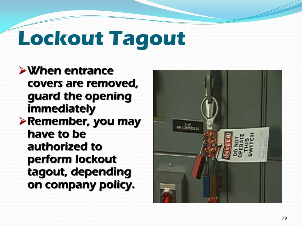Lockout Tagout When entrance covers are removed, guard the opening immediately.