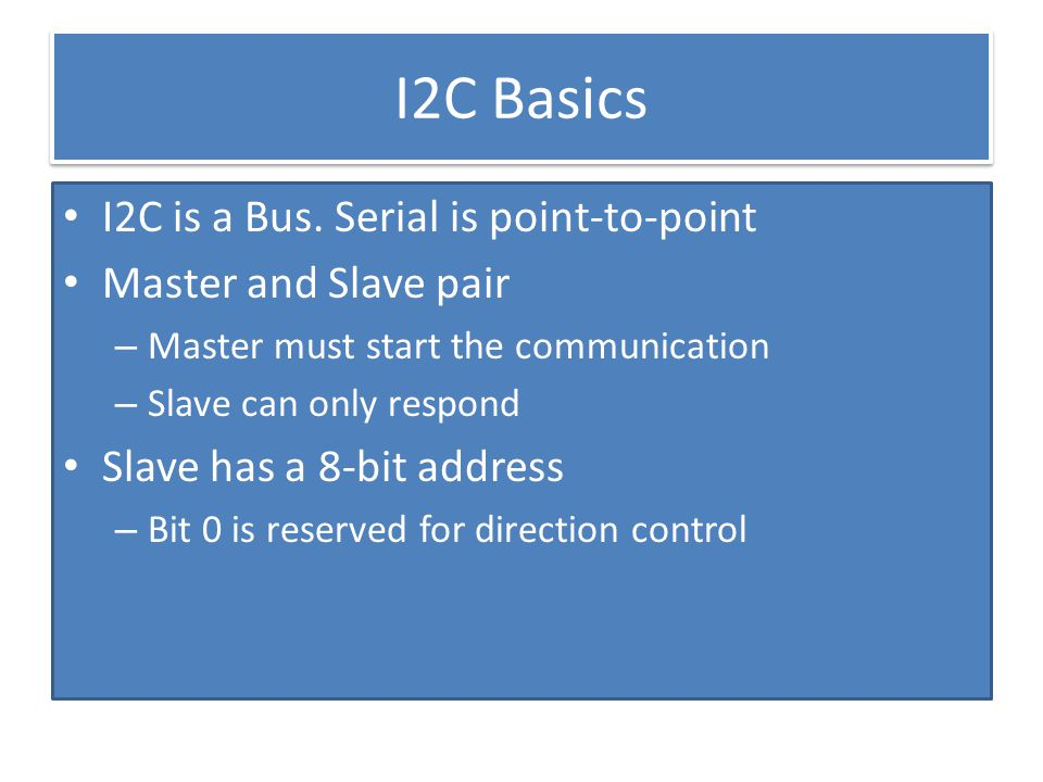 I2C Basics I2C is a Bus. Serial is point-to-point