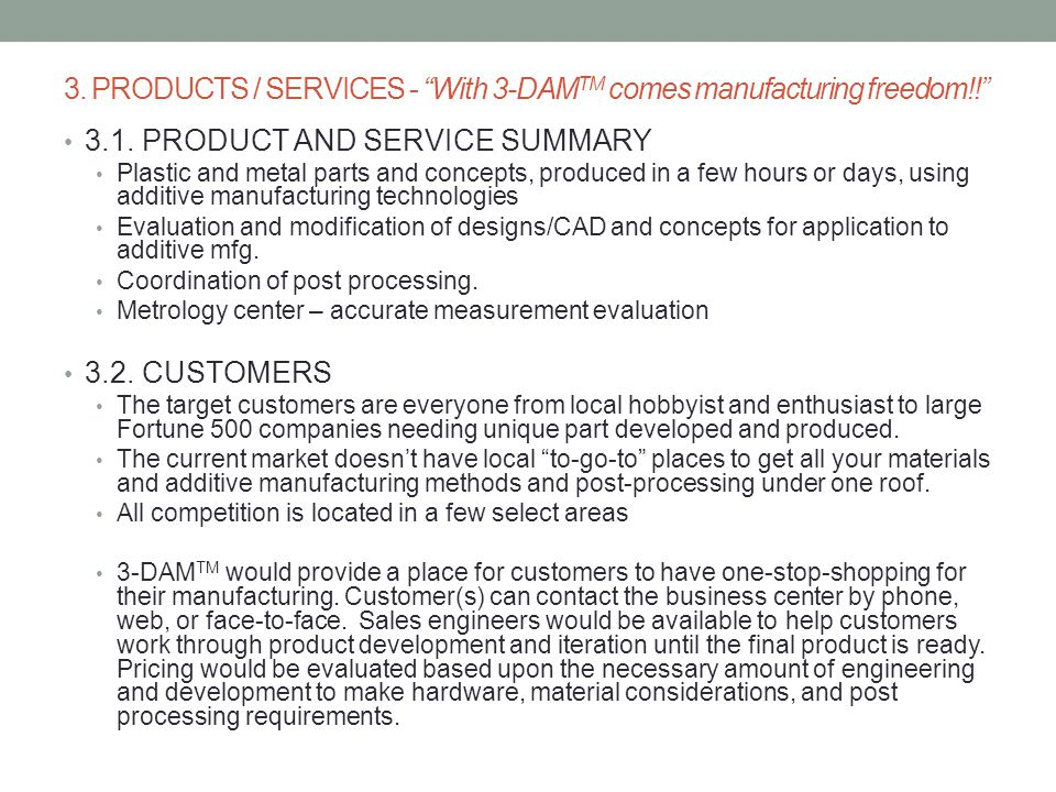 3. PRODUCTS / SERVICES - With 3-DAMTM comes manufacturing freedom!!