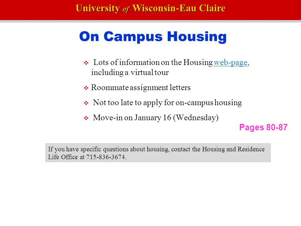 On Campus Housing Lots of information on the Housing web-page, including a virtual tour. Roommate assignment letters.
